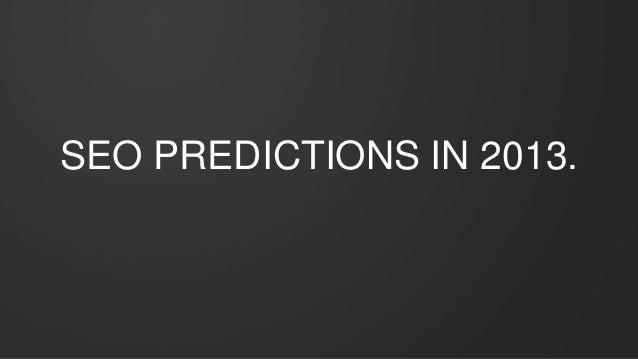 SEO PREDICTIONS IN 2013.