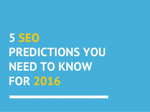 5 SEO PREDICTIONS YOU NEED TO KNOW FOR 2016