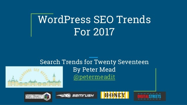 WordPress SEO Trends For 2017 Search Trends for Twenty Seventeen By Peter Mead @petermeadit
