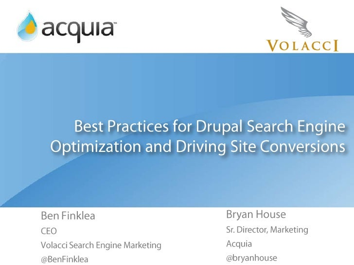 Best Practices for Drupal Search Engine Optimization and Driving Site Conversions<br />Ben Finklea<br />CEO<br />Volacci S...