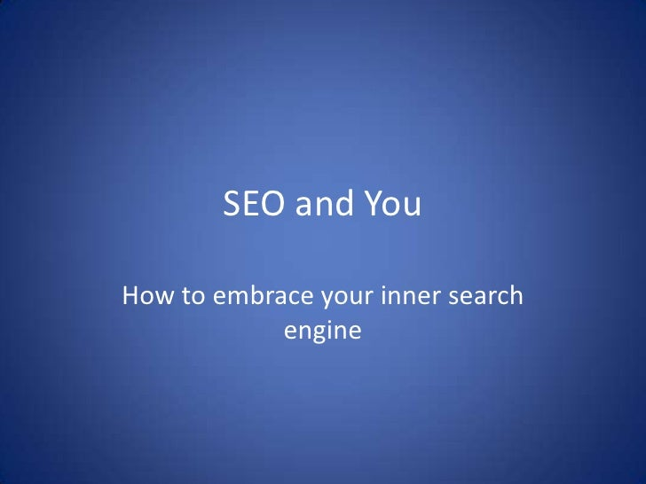SEO and You  How to embrace your inner search             engine