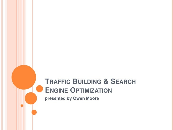 Traffic Building & Search Engine Optimization<br />presented by Owen Moore<br />