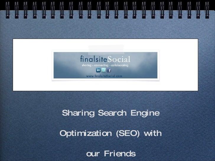 <ul><li>Sharing Search Engine Optimization (SEO) with our Friends </li></ul>