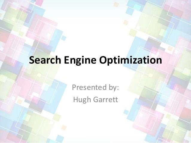 Search Engine OptimizationPresented by:Hugh Garrett
