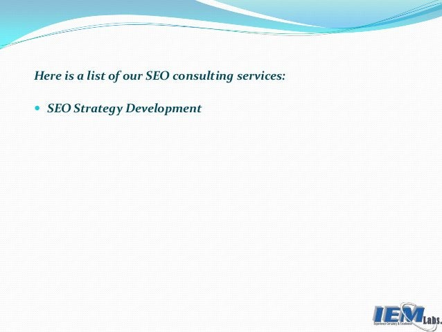 Here is a list of our SEO consulting services:  SEO Strategy Development
