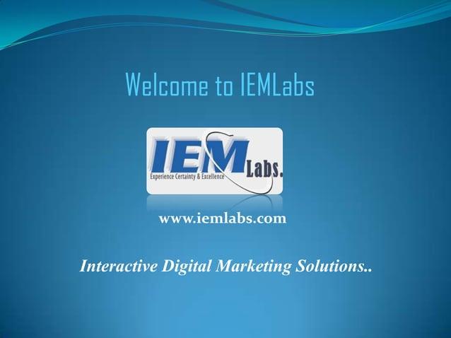 Welcome to IEMLabs Interactive Digital Marketing Solutions.. www.iemlabs.com