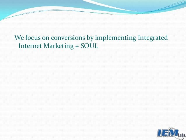 We focus on conversions by implementing Integrated Internet Marketing + SOUL