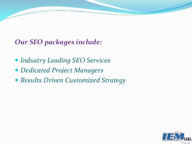 Our SEO packages include:  Industry Leading SEO Services  Dedicated Project Managers  Results Driven Customized Strategy