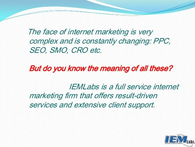 The face of internet marketing is very complex and is constantly changing: PPC, SEO, SMO, CRO etc. But do you know the mea...