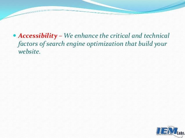  Accessibility – We enhance the critical and technical factors of search engine optimization that build your website.
