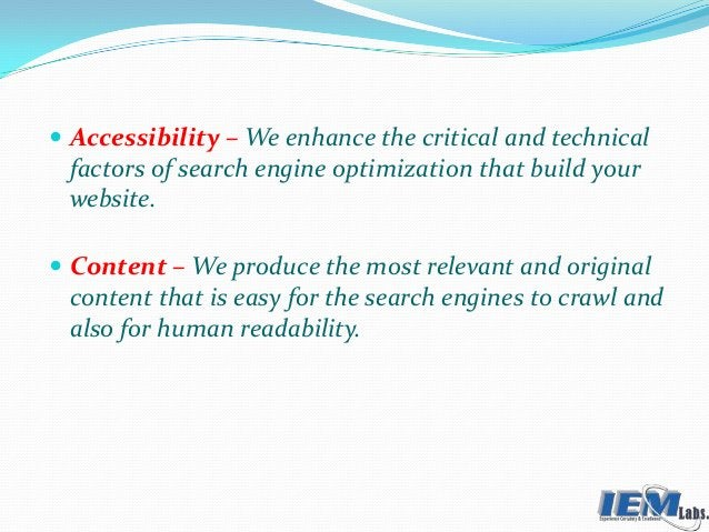  Accessibility – We enhance the critical and technical factors of search engine optimization that build your website.  C...