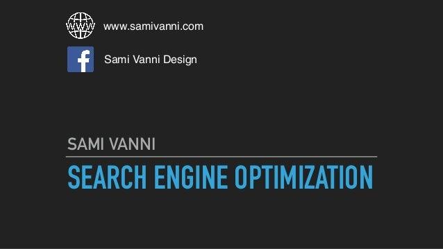 SEARCH ENGINE OPTIMIZATION SAMI VANNI www.samivanni.com Sami Vanni Design