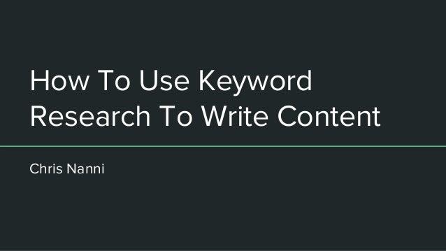 How To Use Keyword Research To Write Content Chris Nanni
