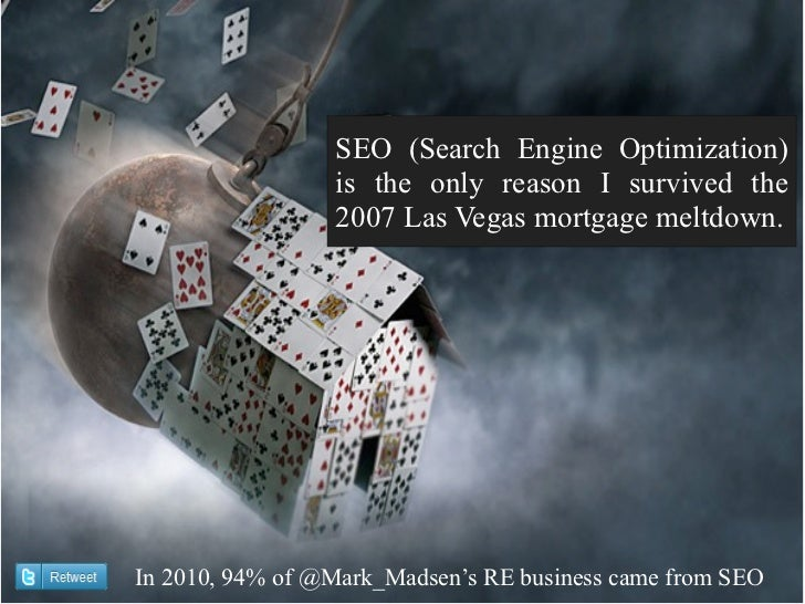 SEO (Search Engine Optimization)                 is the only reason I survived the                 2007 Las Vegas mortgage...