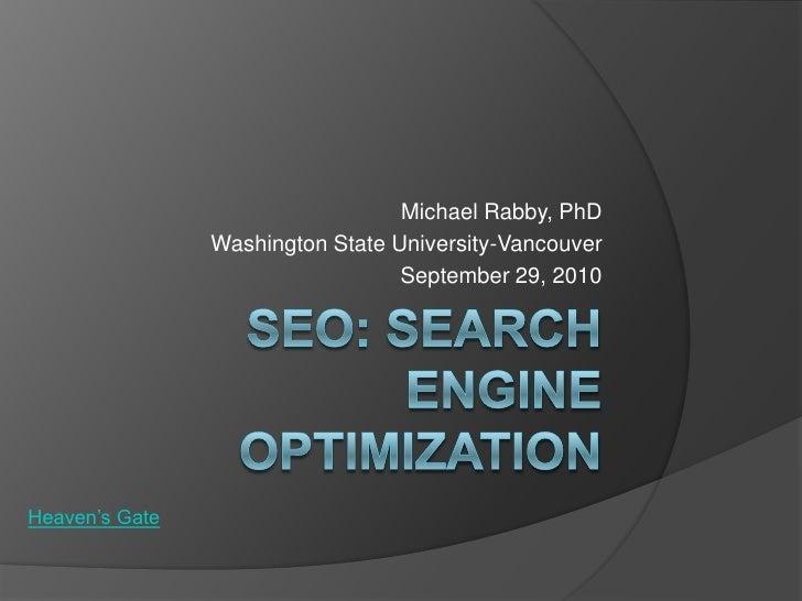 SEO: Search Engine Optimization<br />Michael Rabby, PhD<br />Washington State University-Vancouver<br />September 29, 2010...