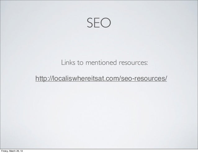 SEO                               Links to mentioned resources:                       http://localiswhereitsat.com/seo-res...