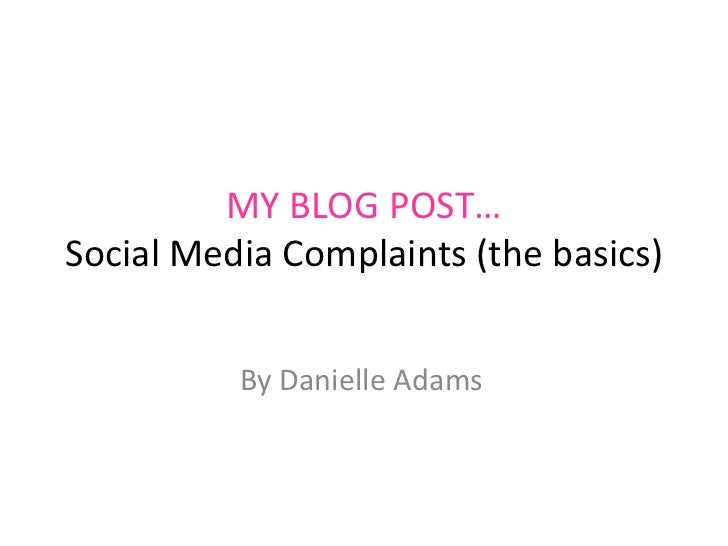 MY BLOG POST…Social Media Complaints (the basics)          By Danielle Adams
