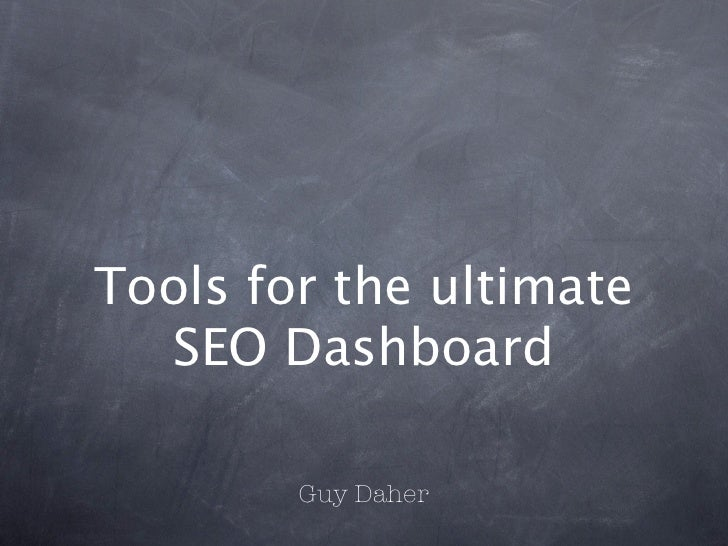 Tools for the ultimate  SEO Dashboard        Guy Daher