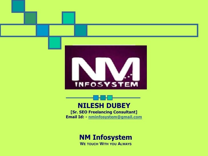 NILESH DUBEY<br />[Sr. SEO Freelancing Consultant]<br />Email Id: -nminfosystem@gmail.com<br />NM Infosystem<br />We touch...