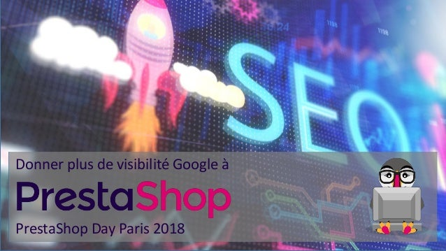 Donner plus de visibilité Google à PrestaShop Day Paris 2018
