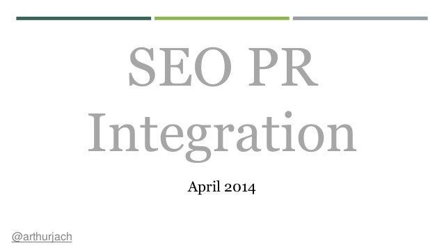 SEO PR Integration April 2014 @arthurjach
