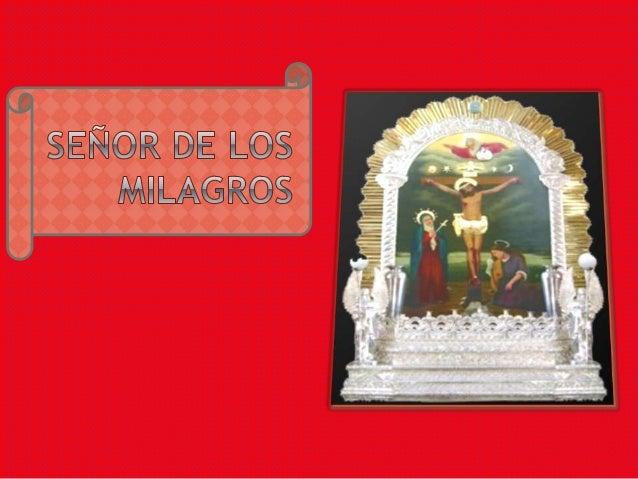 El Señor de los Milagros es una imagen de Cristo en la cruz pintada en una  pared de adobe ubicada en el Altar Mayor del S...