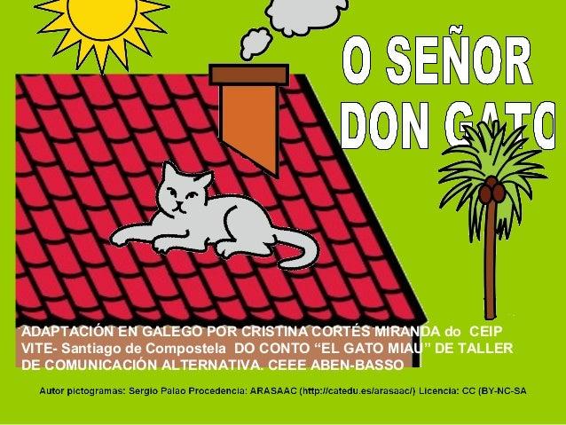 """ADAPTACIÓN EN GALEGO POR CRISTINA CORTÉS MIRANDA do CEIP VITE- Santiago de Compostela DO CONTO """"EL GATO MIAU"""" DE TALLER DE..."""