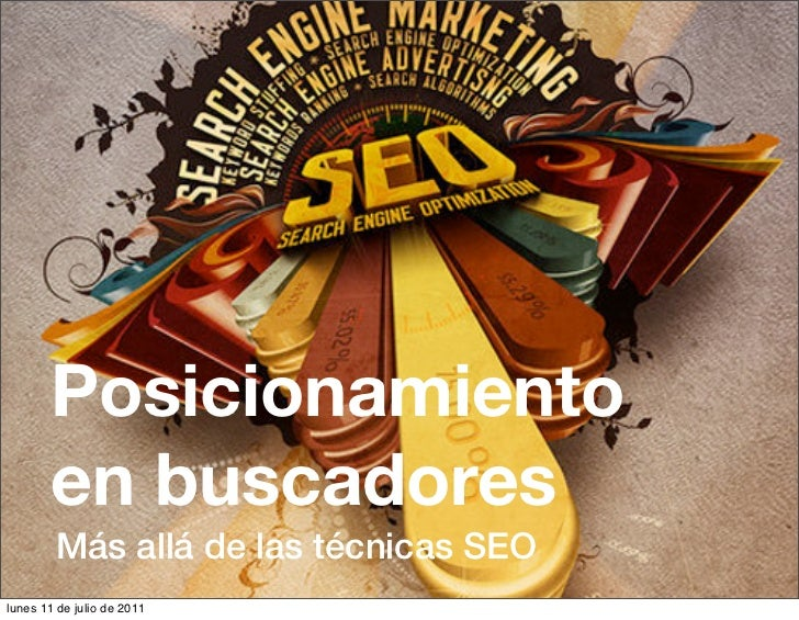Posicionamiento       en buscadores        Más allá de las técnicas SEOlunes 11 de julio de 2011