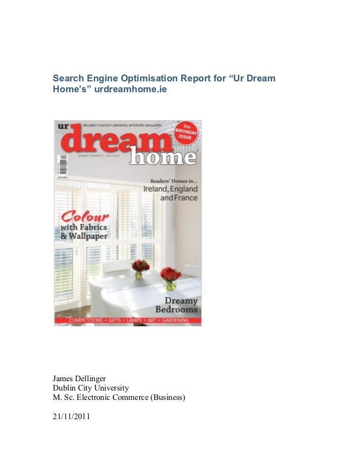 "Search Engine Optimisation Report for ""Ur DreamHome's"" urdreamhome.ieJames DellingerDublin City UniversityM. Sc. Electroni..."