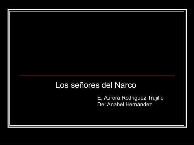 Los señores del NarcoE. Aurora Rodriguez TrujilloDe: Anabel Hernández