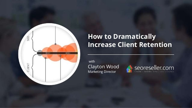 How to Dramatically Increase Client Retention with Clayton Wood Marketing Director