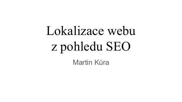 Lokalizace webu z pohledu SEO Martin Kůra