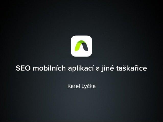 SEO mobilních aplikací a jiné taškařice Karel Lyčka
