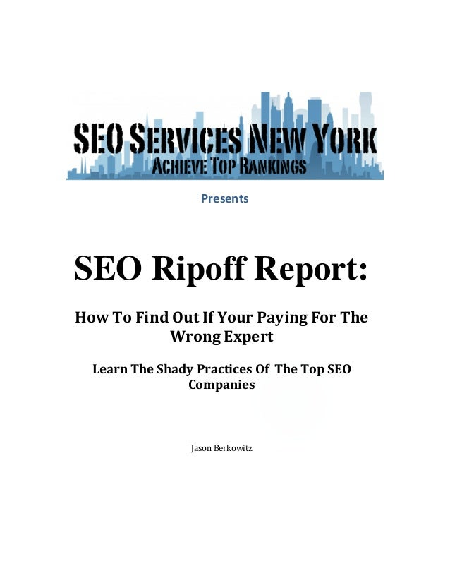 Presents	    	     SEO Ripoff Report: 	    How	   To	   Find	   Out	   If	   Your	   Paying	   For	   Th...