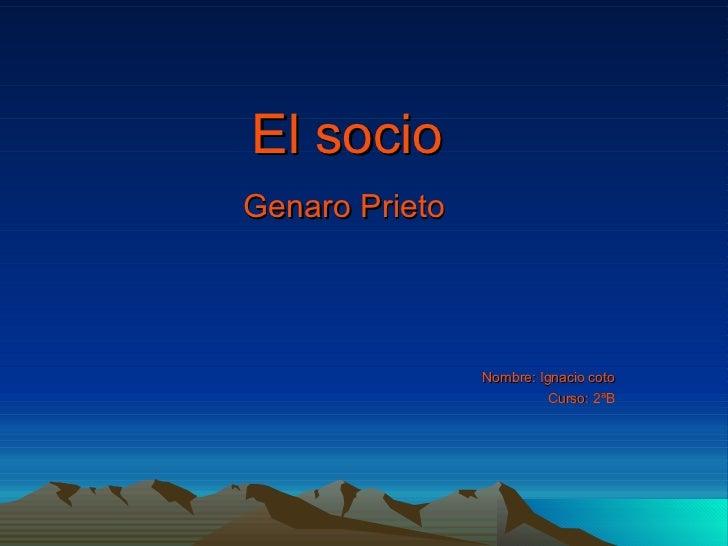 El socio Genaro   Prieto Nombre: Ignacio coto Curso: 2ªB