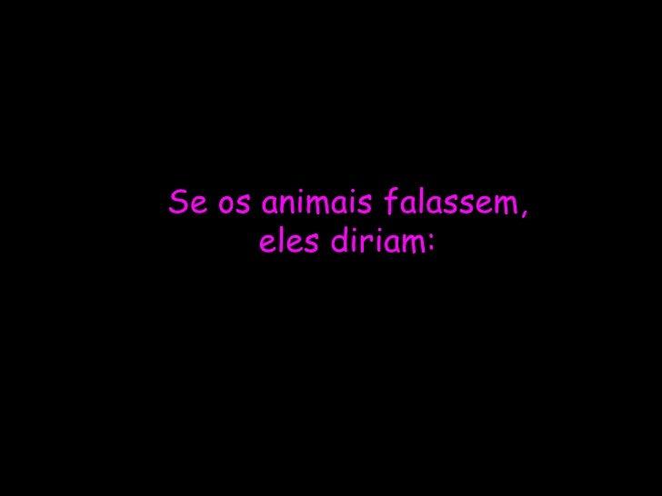 Se os animais falassem, eles diriam:
