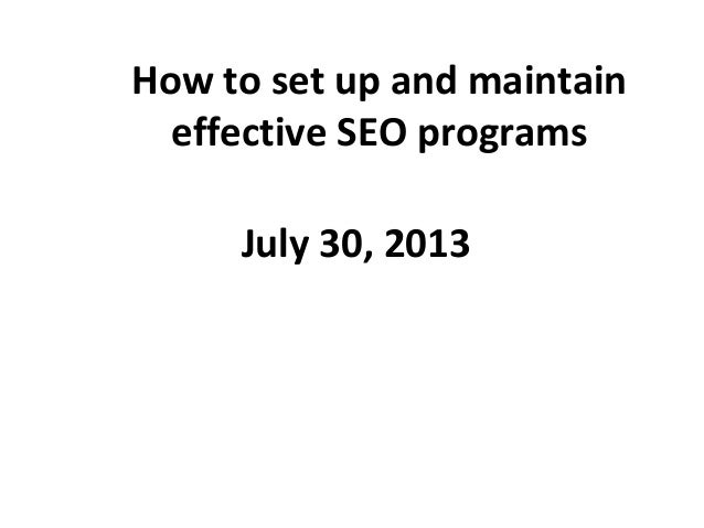 How to set up and maintain effective SEO programs July 30, 2013