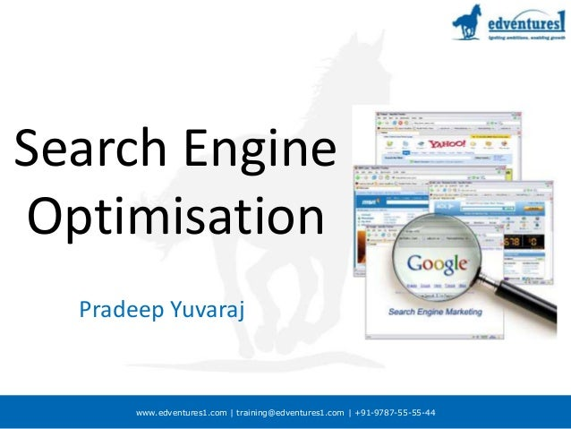 www.edventures1.com | training@edventures1.com | +91-9787-55-55-44 Search Engine Optimisation Pradeep Yuvaraj
