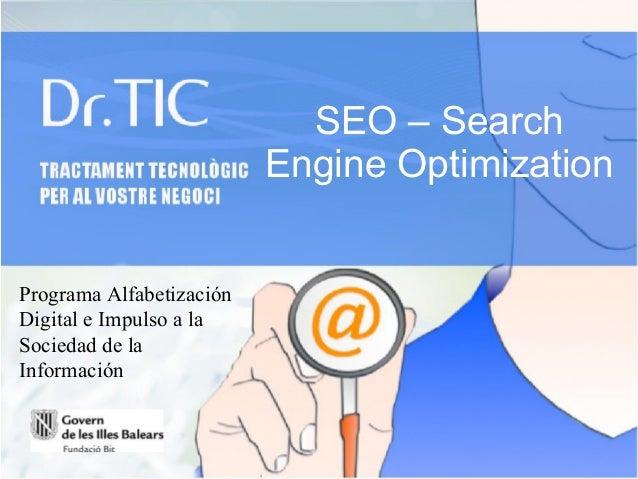 SEO – Search Engine Optimization  Programa Alfabetización Digital e Impulso a la Sociedad de la Información