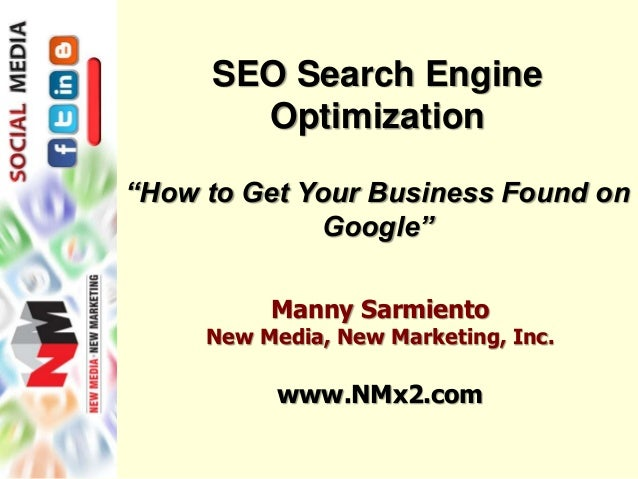"""SEO Search Engine Optimization """"How to Get Your Business Found on Google"""" Manny Sarmiento New Media, New Marketing, Inc. w..."""