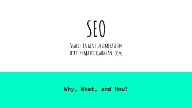 SEO Search Engine Optimization http://mabdullahkhan.com Why, What, and How?