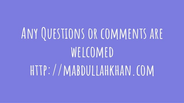 Any Questions or comments are welcomed http://mabdullahkhan.com