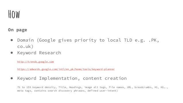 How On page ● Domain (Google gives priority to local TLD e.g. .PK, co.uk) ● Keyword Research http://trends.google.com http...