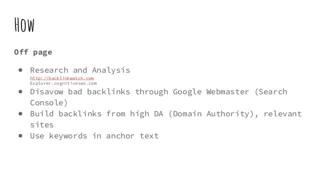How Off page ● Research and Analysis http://backlinkwatch.com Explorer.cognitiveseo.com ● Disavow bad backlinks through Go...