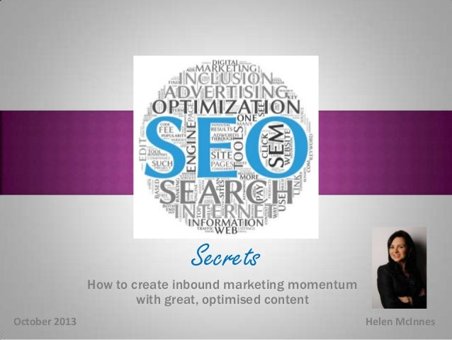 Secrets  Secrets  How to create inbound marketing momentum with great, optimised content October 2013  Helen McInnes