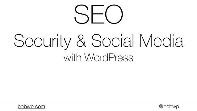 bobwp.com @bobwp SEO Security & Social Media with WordPress