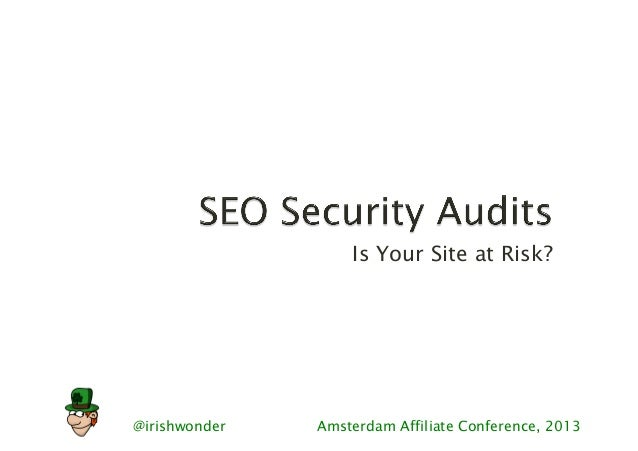 @irishwonder Amsterdam Affiliate Conference, 2013Is Your Site at Risk?