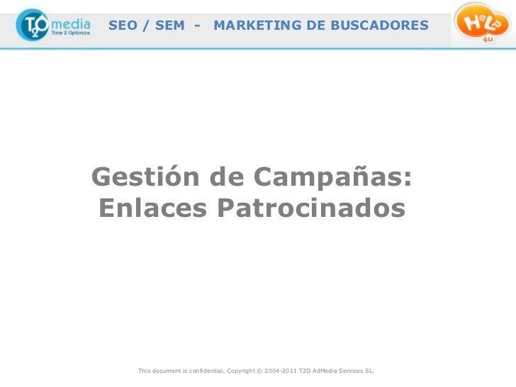SEO / SEM -                MARKETING DE BUSCADORESGestión de Campañas:Enlaces Patrocinados    This document is confidentia...