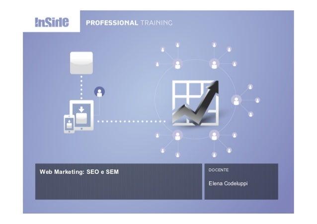 DOCENTEWeb Marketing: SEO e SEM                           Elena Codeluppi