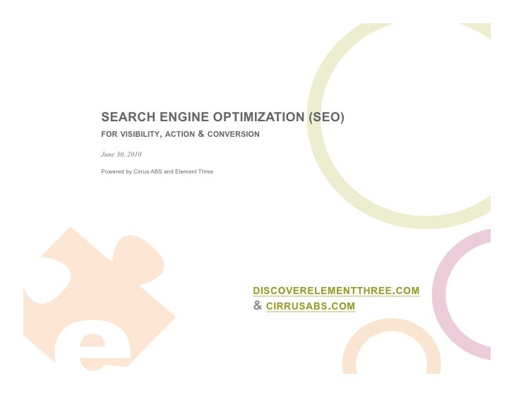 SEARCH ENGINE OPTIMIZATION (SEO) FOR VISIBILITY, ACTION           & CONVERSION  June 30, 2010  Powered by Cirrus ABS and E...
